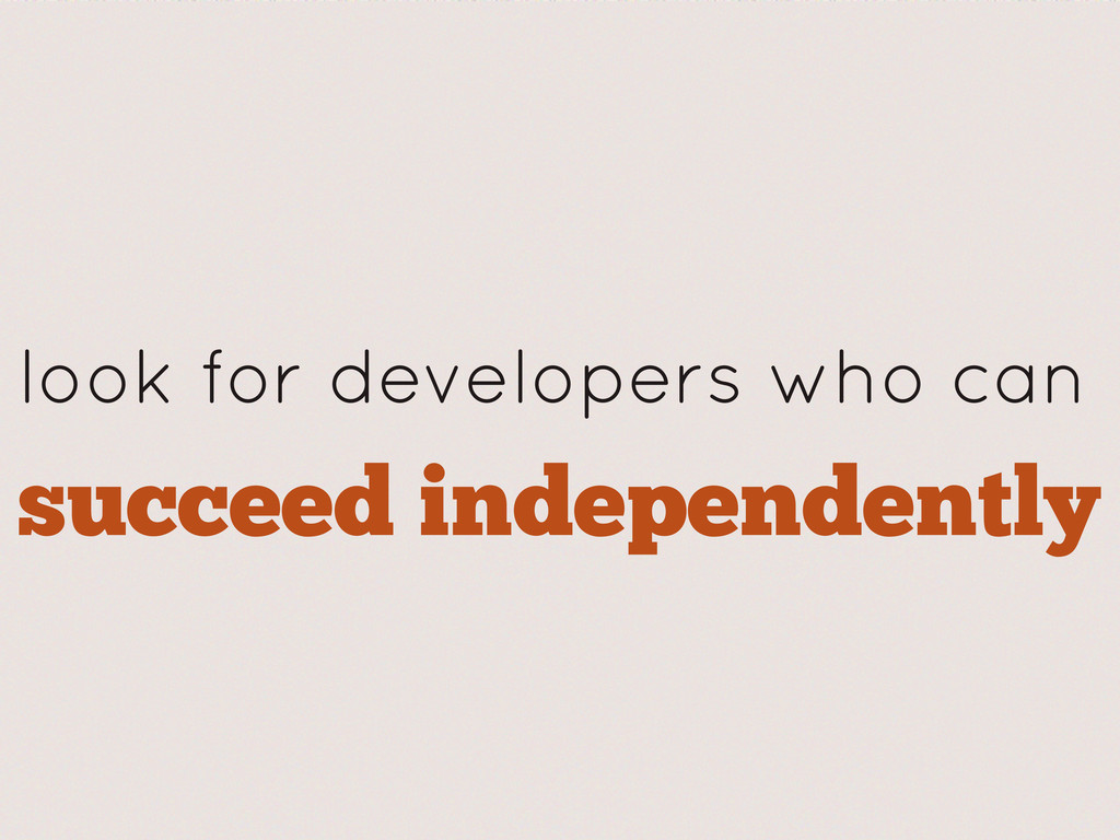 succeed independently look for developers who c...