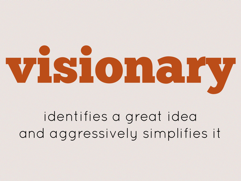 visionary identifies a great idea and aggressiv...