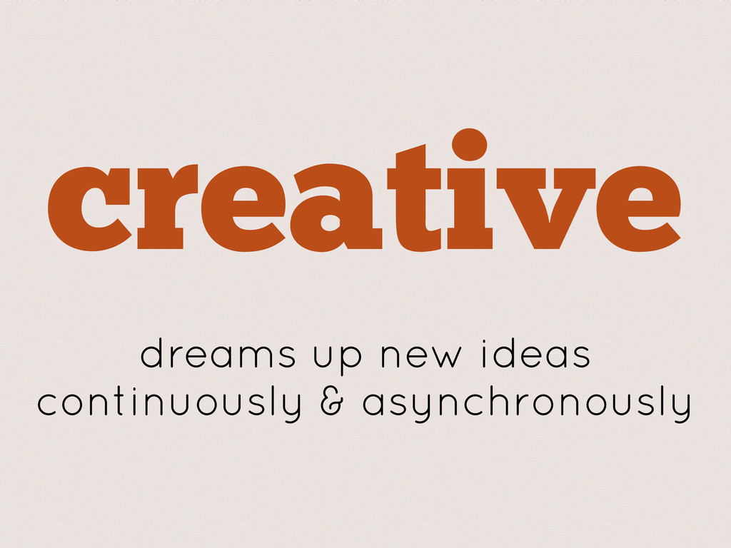 creative dreams up new ideas continuously & asy...