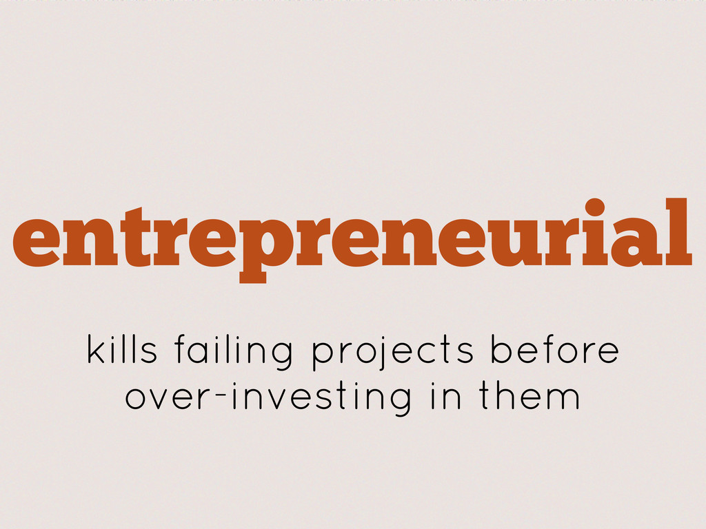 entrepreneurial kills failing projects before o...
