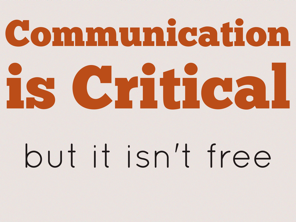 Communication is Critical but it isn't free