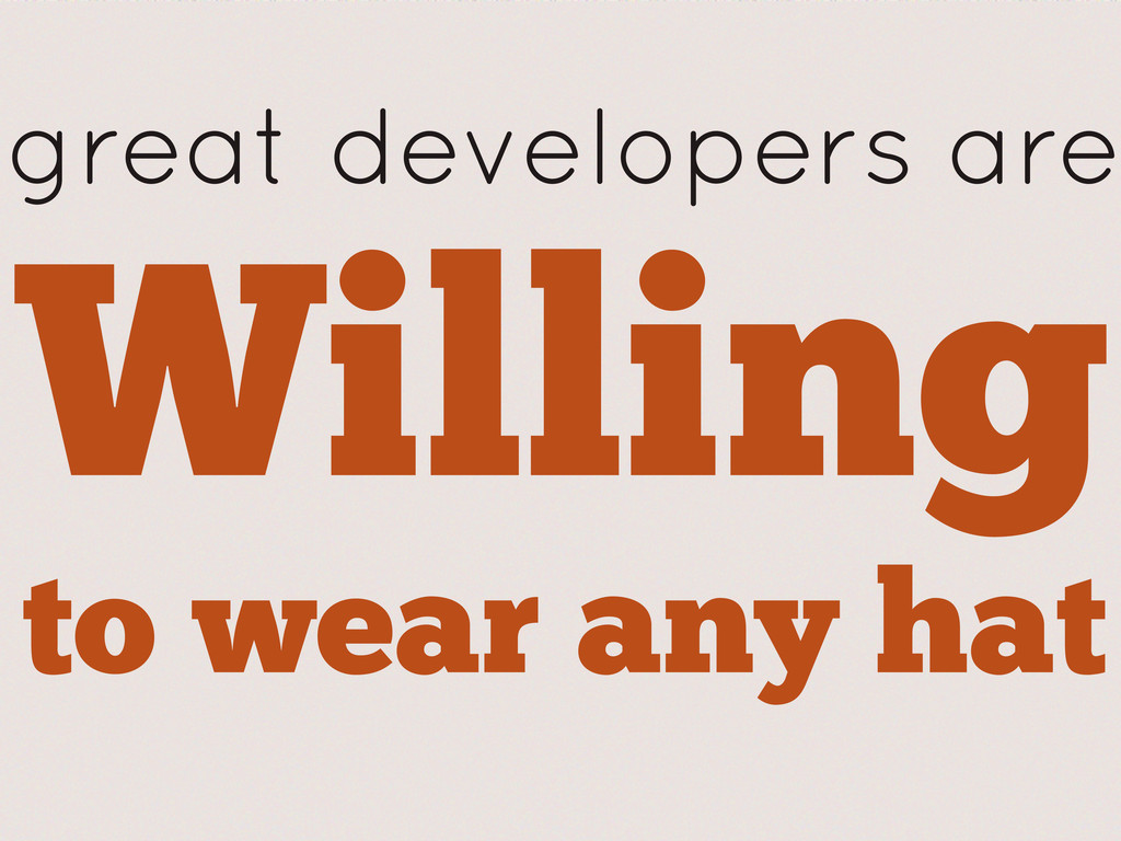 great developers are Willing to wear any hat