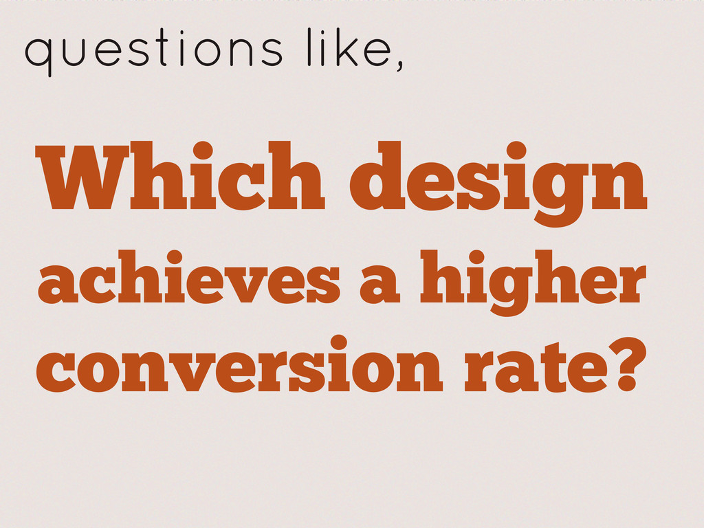 Which design achieves a higher conversion rate?...
