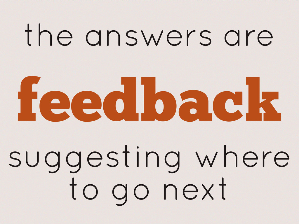 the answers are feedback suggesting where to go...