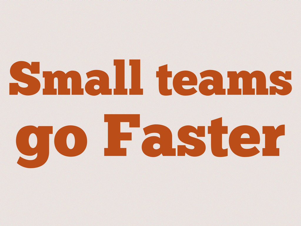 Small teams go Faster