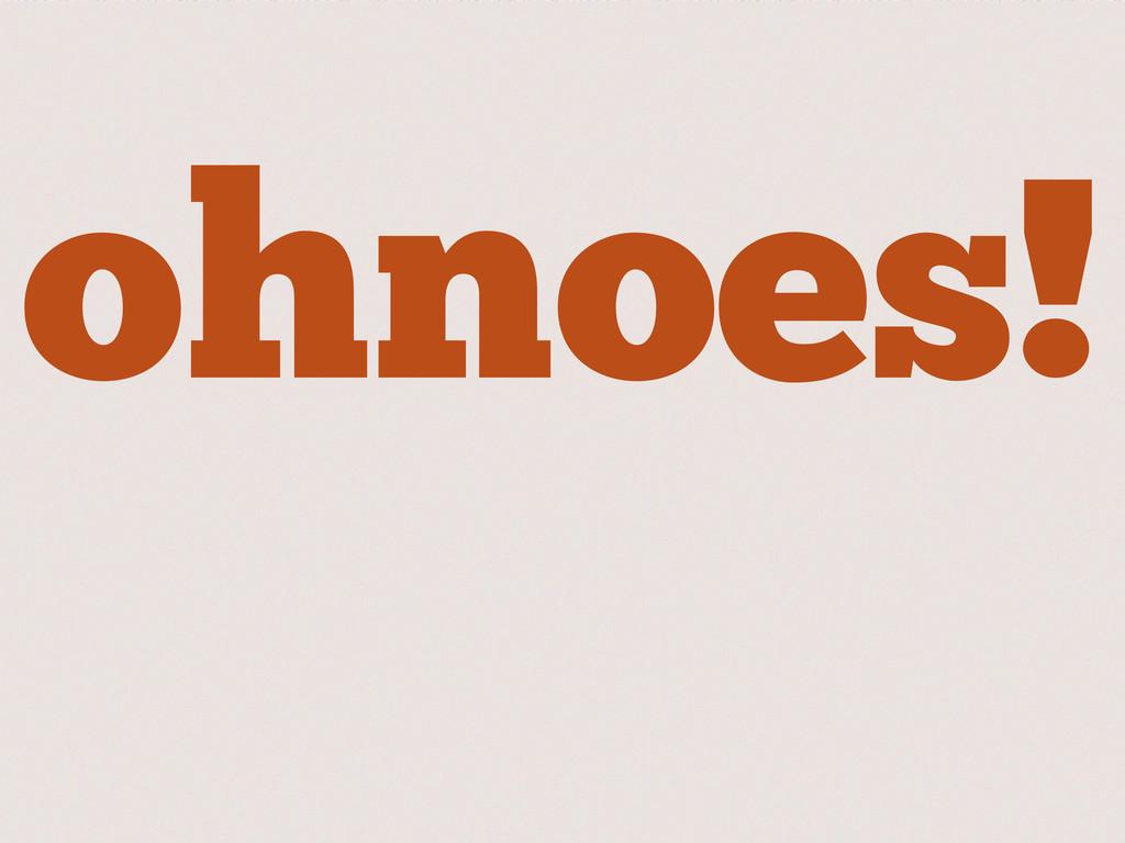 ohnoes!