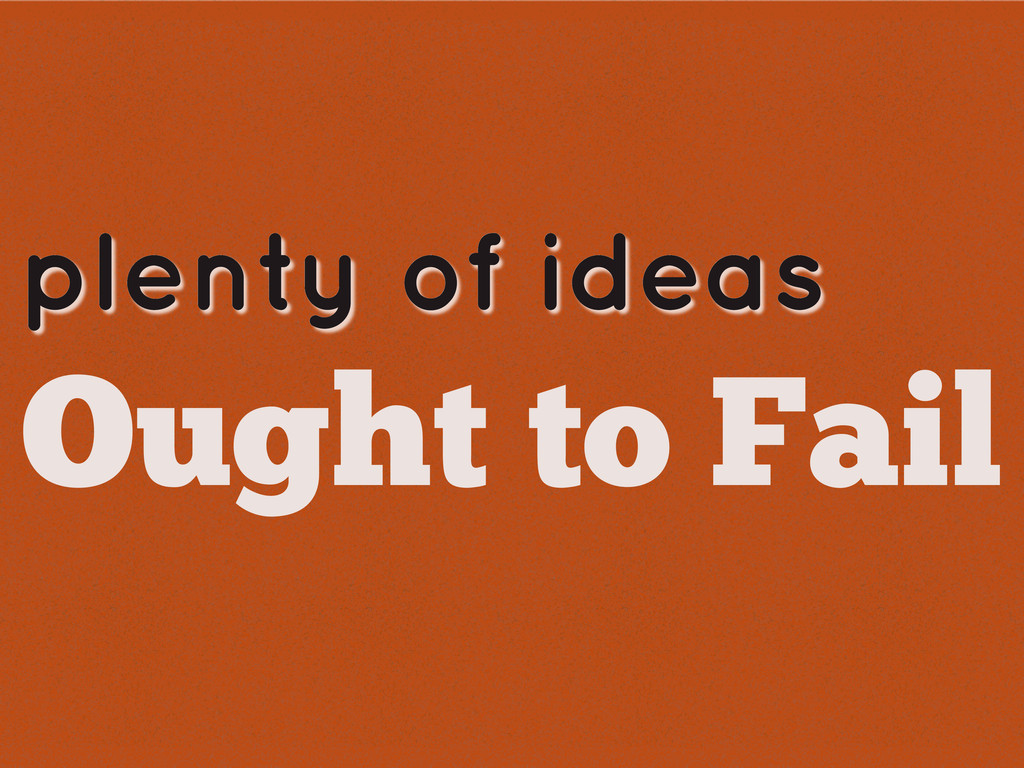 plenty of ideas Ought to Fail
