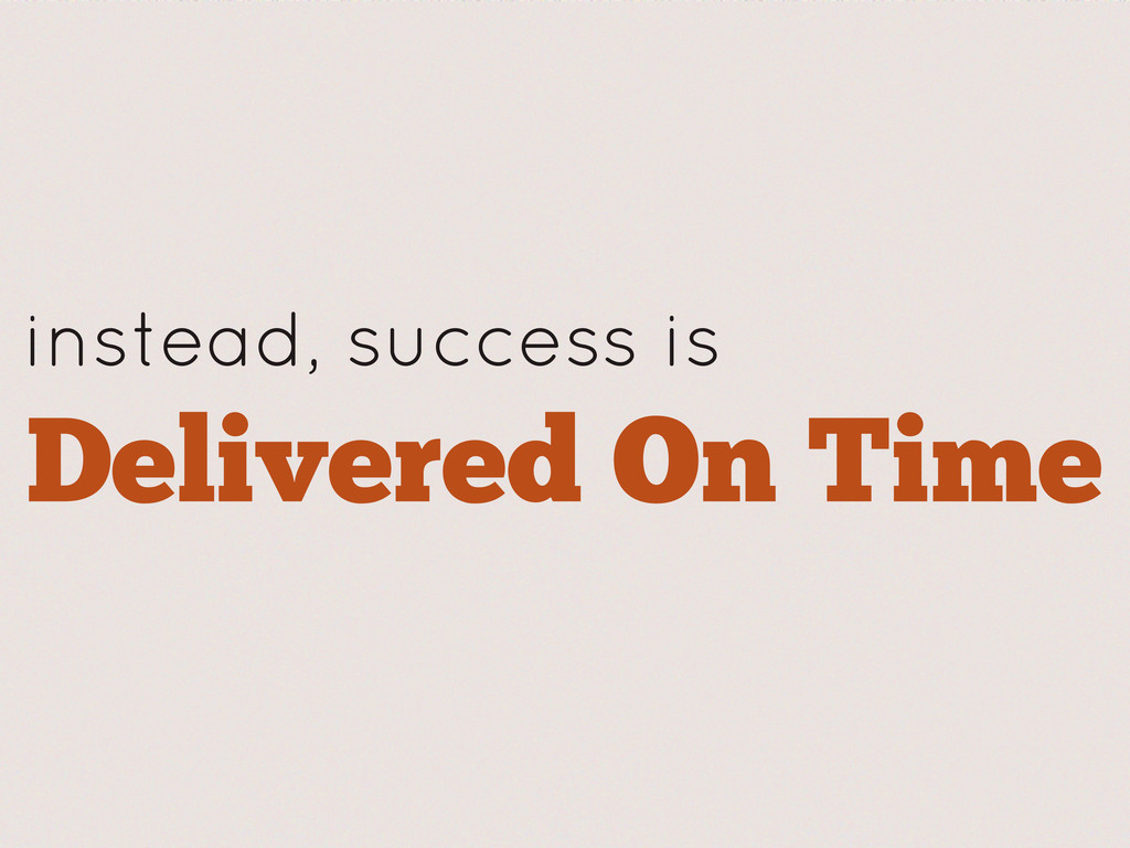 instead, success is Delivered On Time
