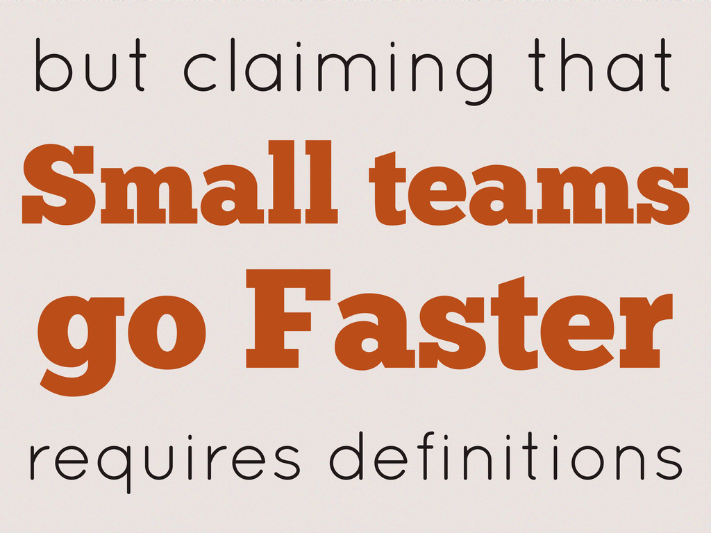 but claiming that Small teams go Faster require...