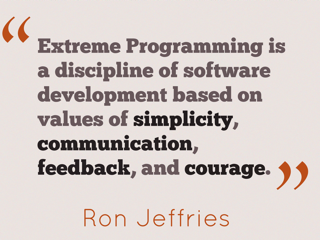 """ ."" Ron Jeffries Extreme Programming is a disc..."