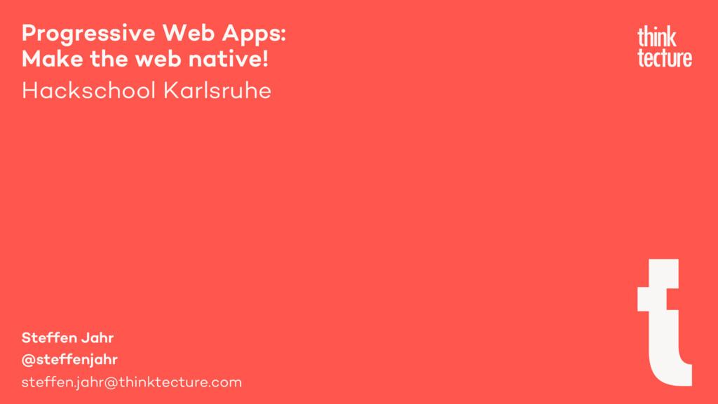 Progressive Web Apps: Make the web native! Hack...