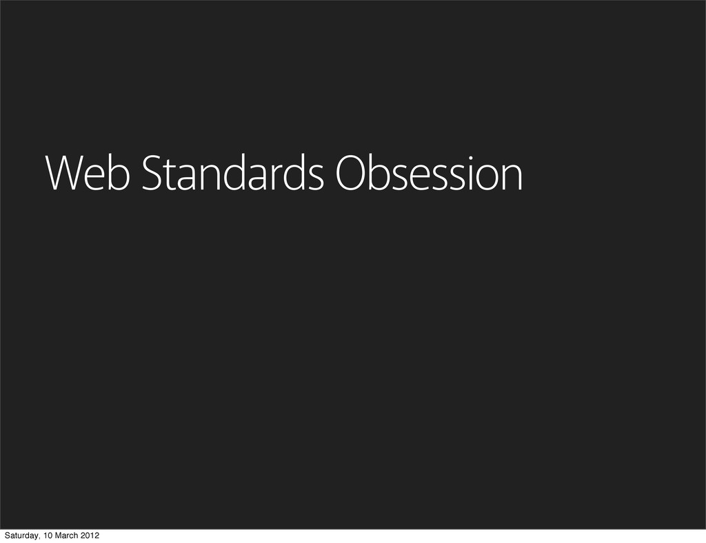 Web Standards Obsession Saturday, 10 March 2012