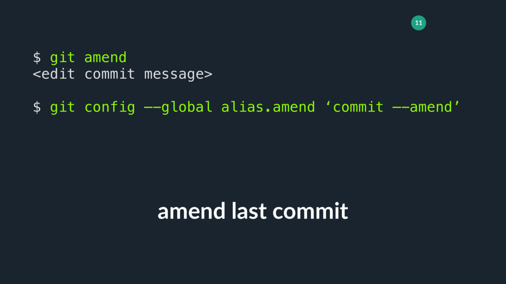 11 amend last commit $ git amend <edit commit m...