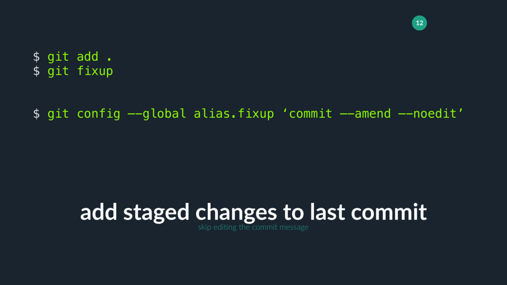 12 add staged changes to last commit $ git add ...