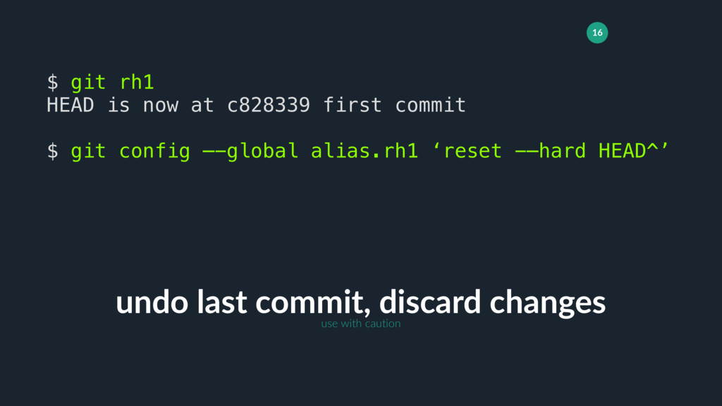 16 undo last commit, discard changes $ git rh1 ...