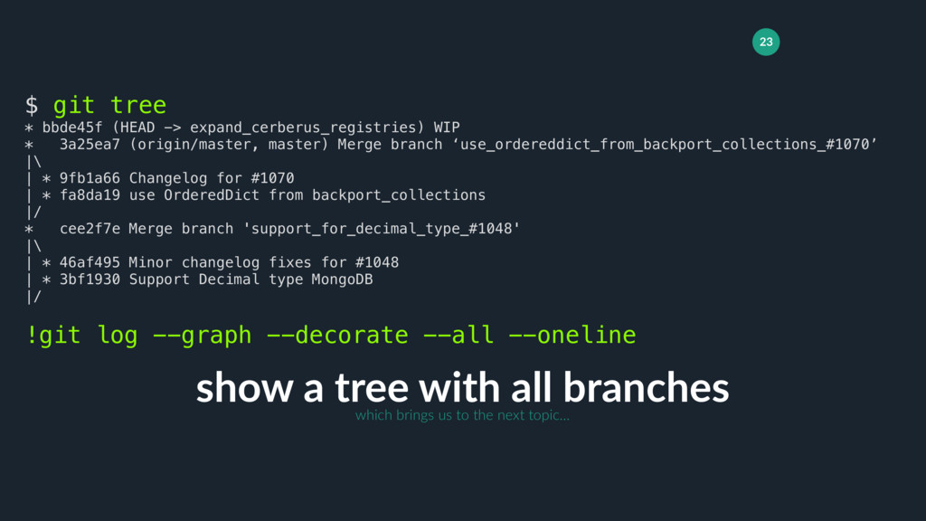 23 show a tree with all branches $ git tree * b...