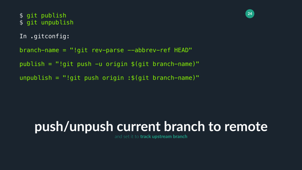 24 push/unpush current branch to remote $ git p...