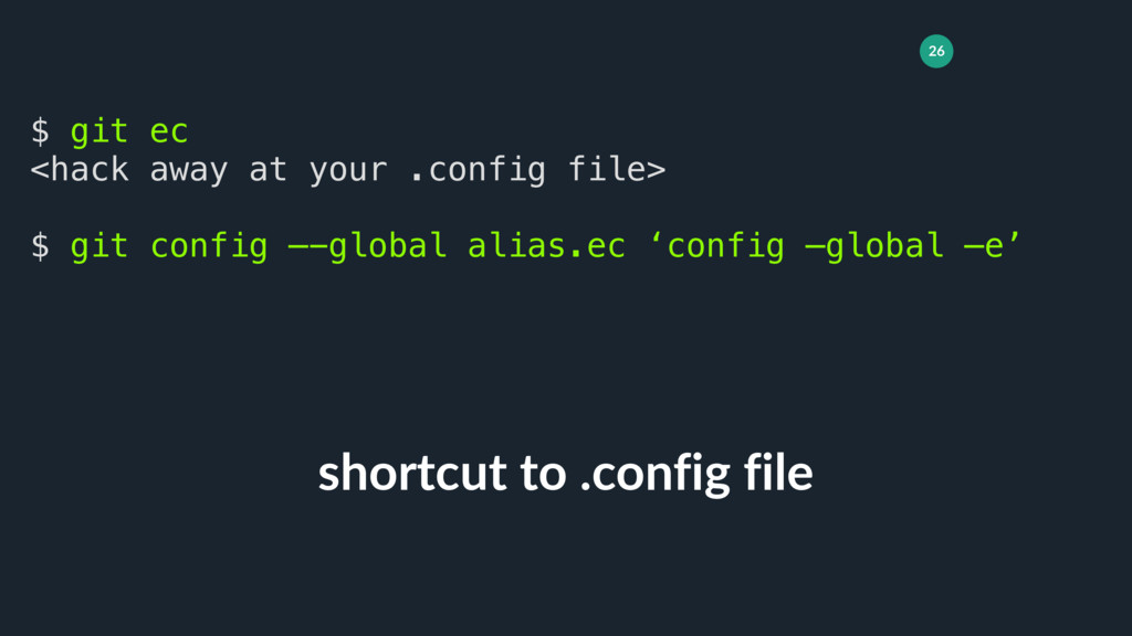 26 shortcut to .config file $ git ec <hack away...