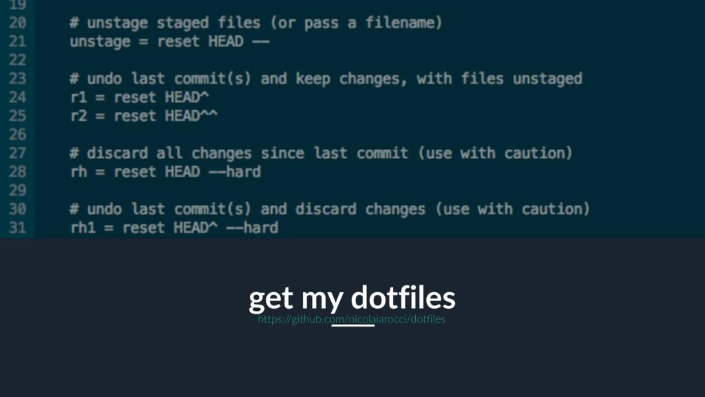 27 get my dotfiles https:/ /github.com/nicolaia...