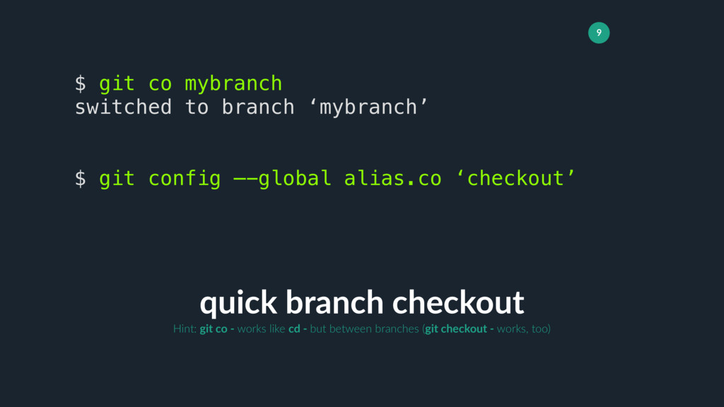 9 quick branch checkout $ git co mybranch switc...