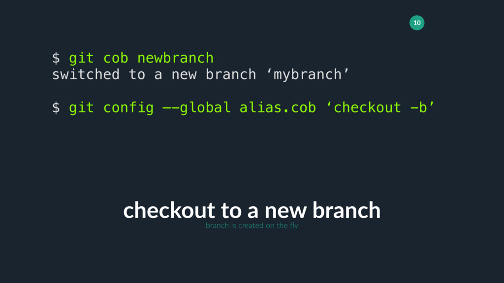 10 checkout to a new branch $ git cob newbranch...