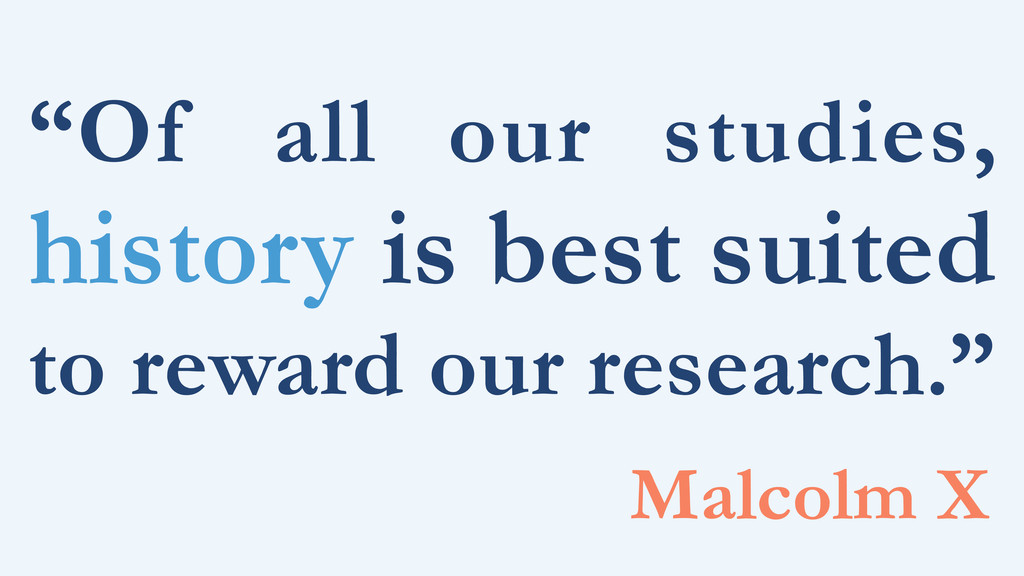 """""""Of all our studies, history is best suited to ..."""