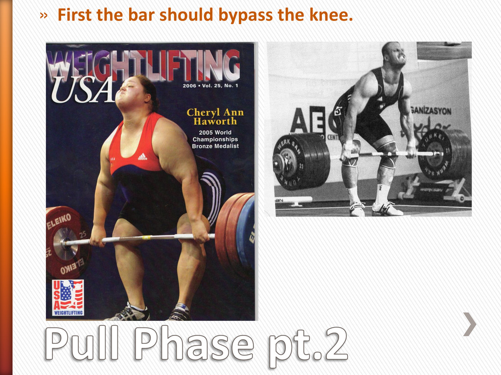 » First the bar should bypass the knee.