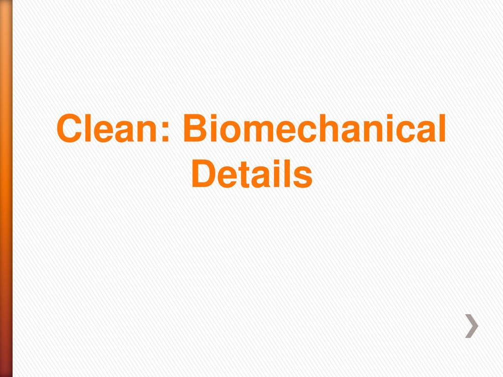 Clean: Biomechanical Details