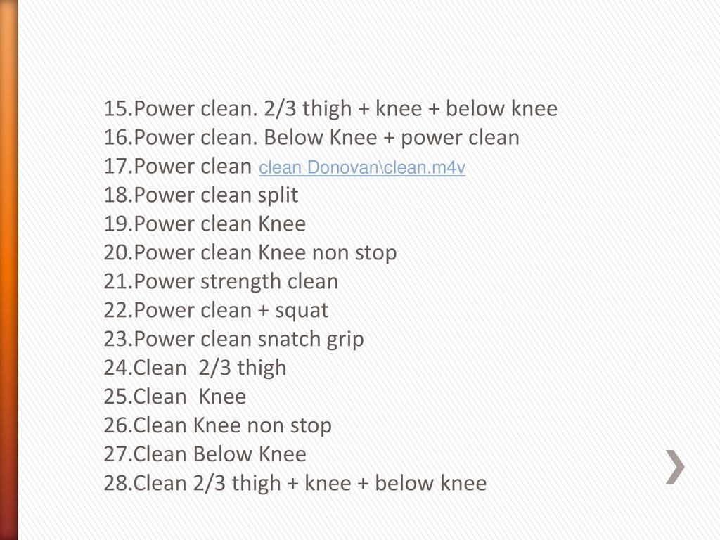 15.Power clean. 2/3 thigh + knee + below knee 1...