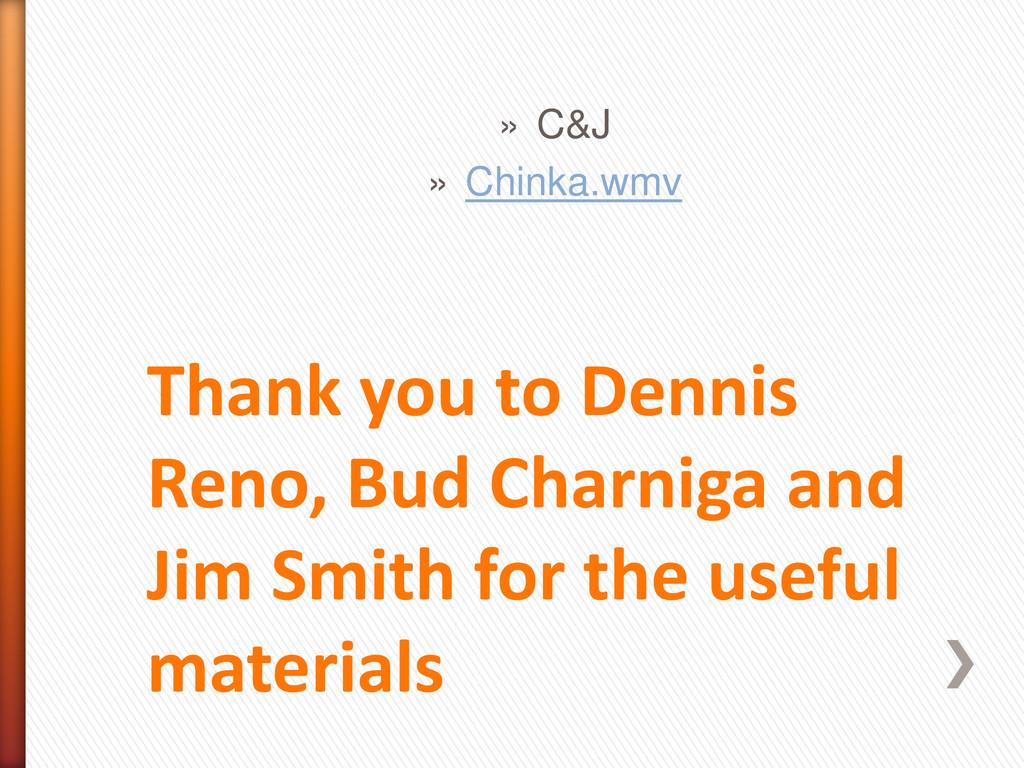 Thank you to Dennis Reno, Bud Charniga and Jim ...