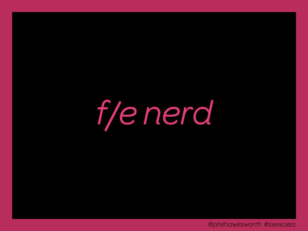f/e nerd @philhawksworth #sxexcess