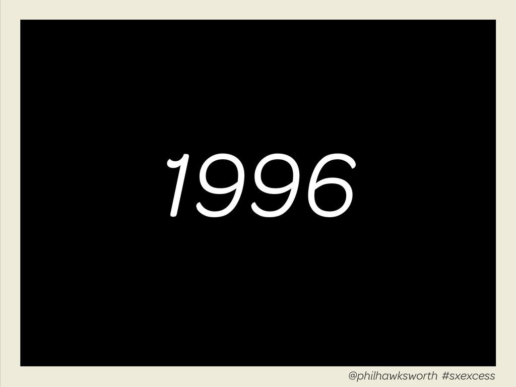1996 @philhawksworth #excessiveenhancement @phi...