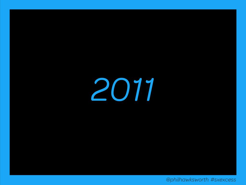 2011 @philhawksworth #excessiveenhancement @phi...