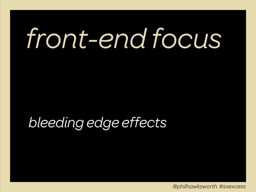 front-end focus bleeding edge effects @philhawk...