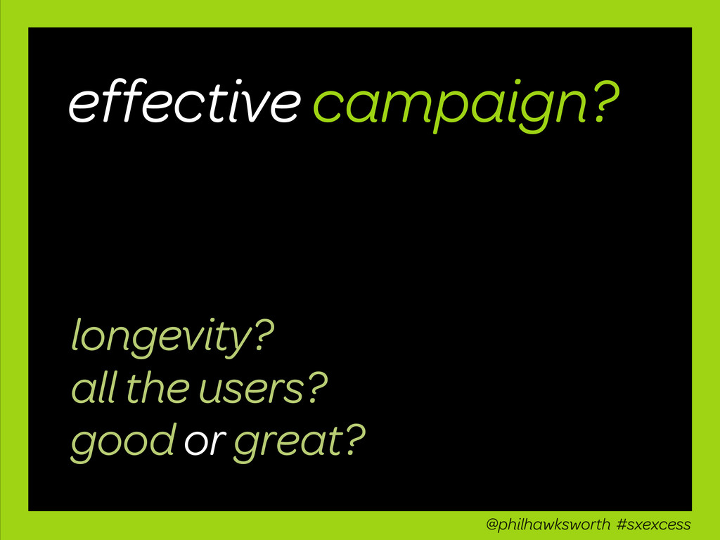 effective campaign? @philhawksworth #sxexcess l...