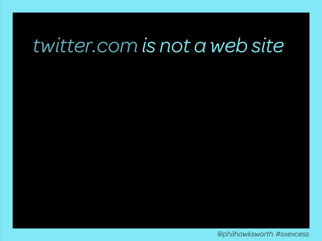 twitter.com is not a web site @philhawksworth #...