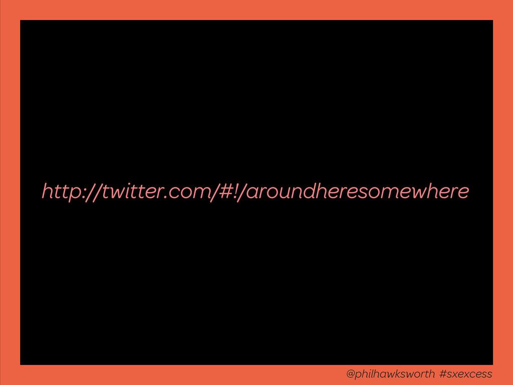 http://twitter.com/#!/aroundheresomewhere @phil...
