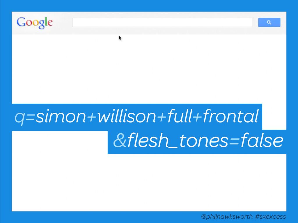 @philhawksworth #sxexcess q=simon+willison+full...