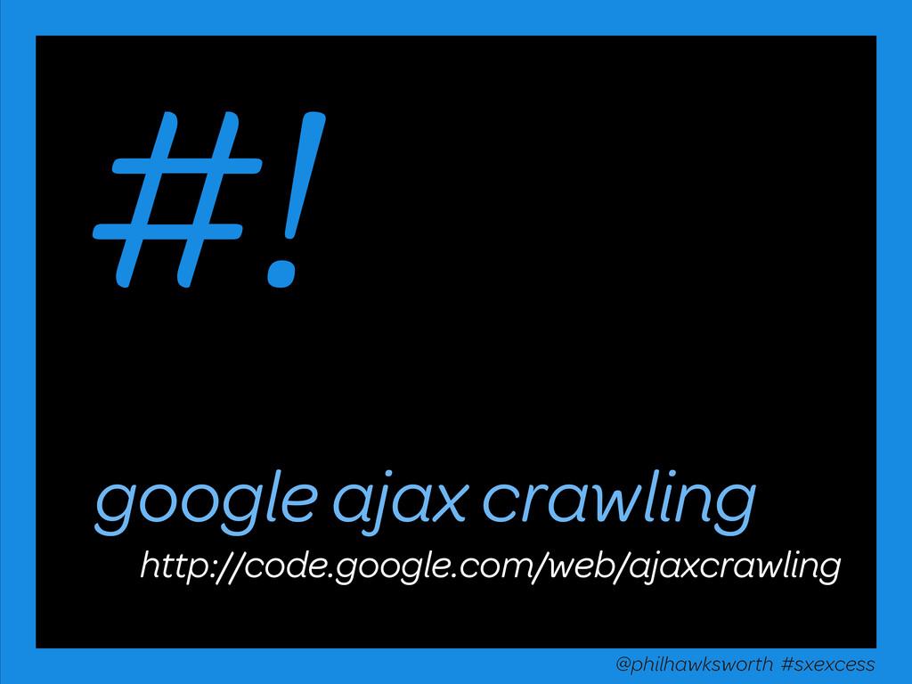 google ajax crawling #! http://code.google.com/...