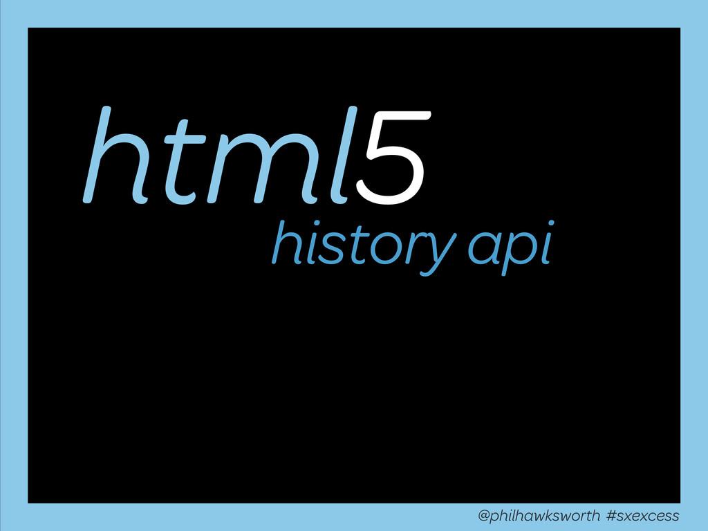 html5 history api @philhawksworth #sxexcess