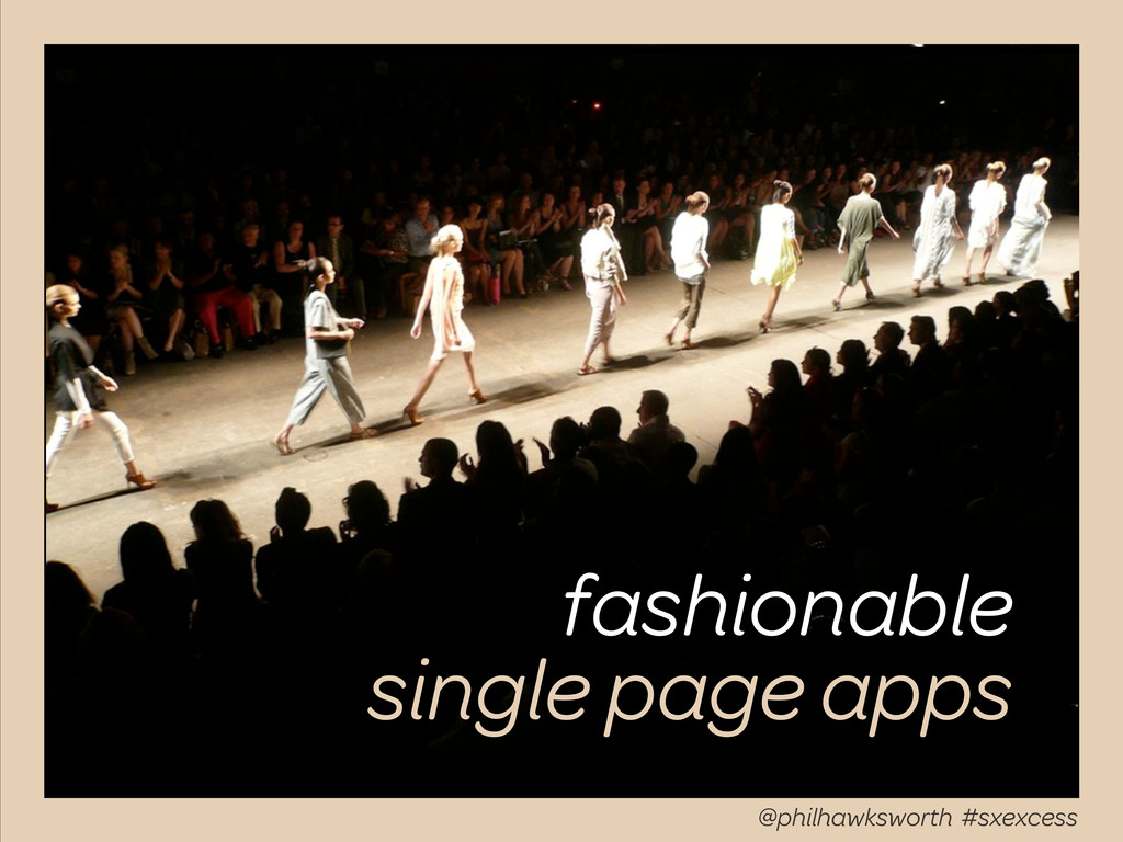 fashionable single page apps @philhawksworth #s...
