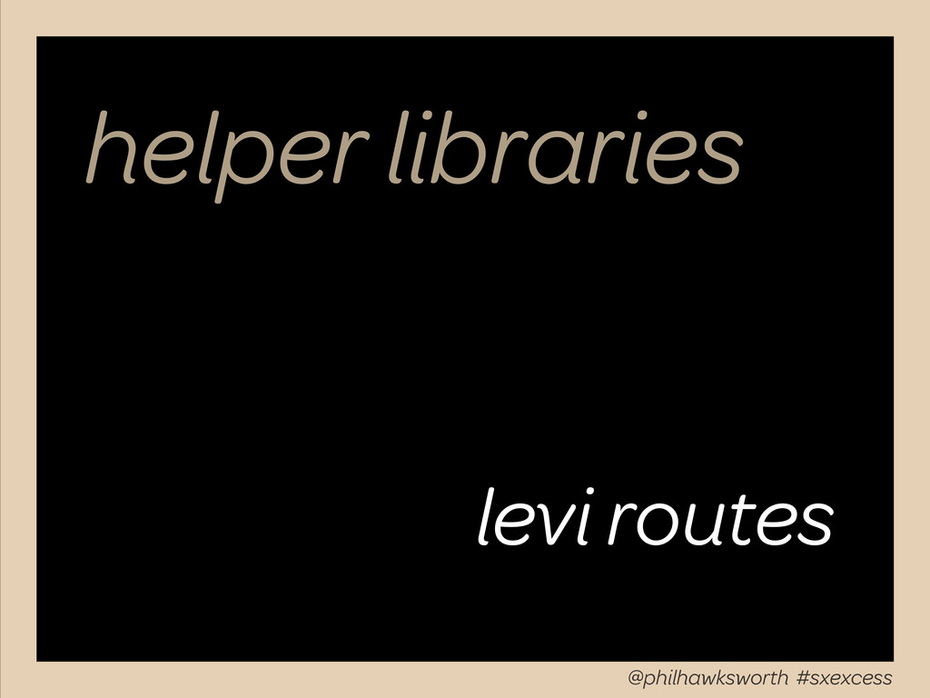 helper libraries levi routes @philhawksworth #s...
