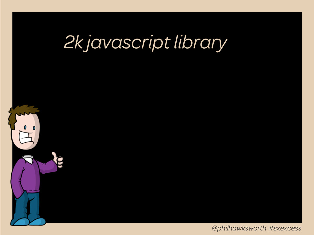2k javascript library @philhawksworth #sxexcess