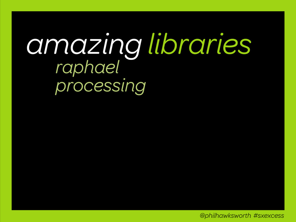 amazing libraries raphael processing @philhawks...
