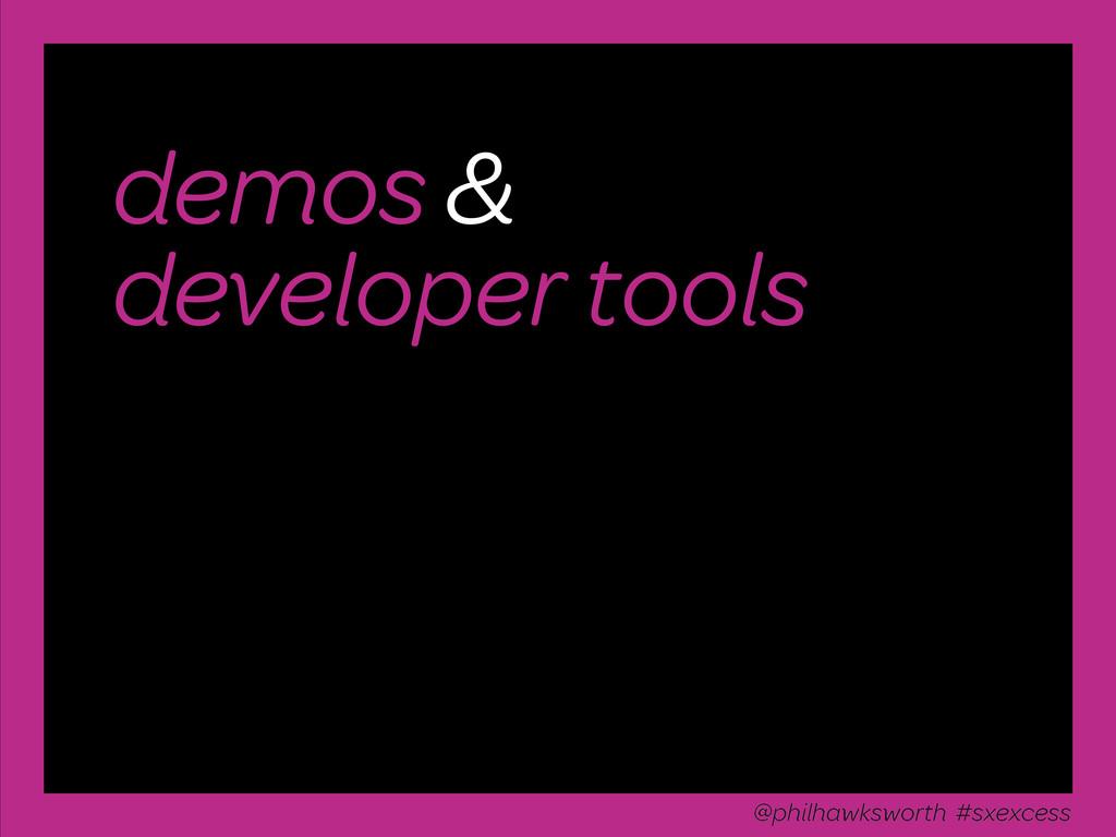 demos & developer tools @philhawksworth #sxexce...
