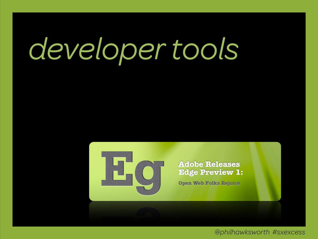 developer tools @philhawksworth #sxexcess