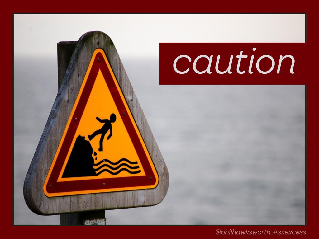 caution @philhawksworth #sxexcess @philhawkswor...