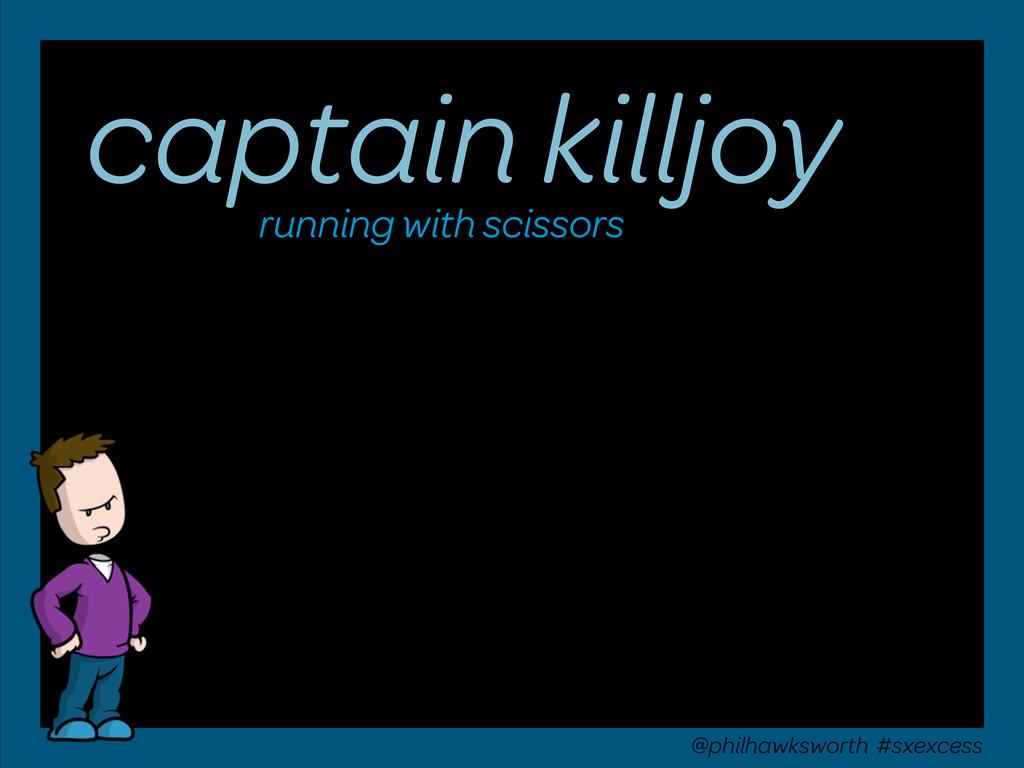 captain killjoy running with scissors @philhawk...