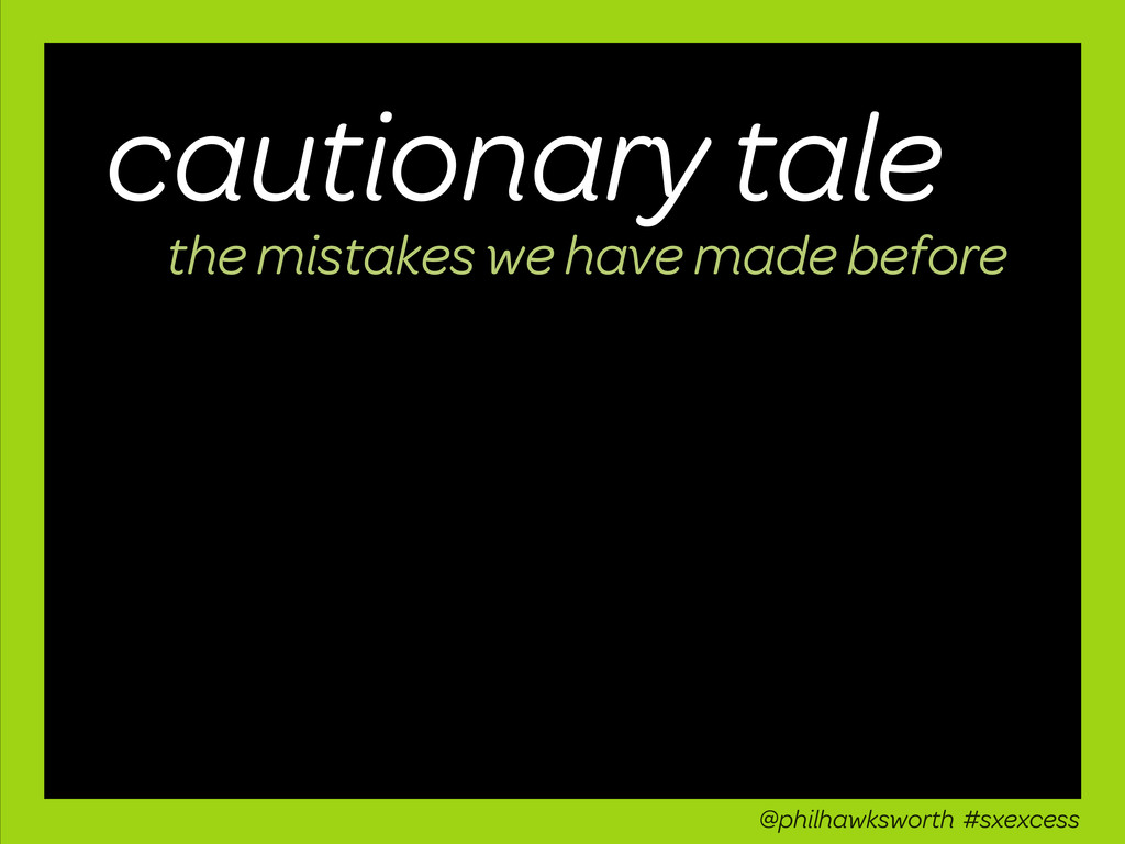 cautionary tale the mistakes we have made befor...