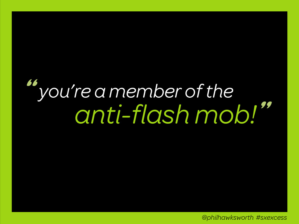 anti-flash mob! you're a member of the @philhawk...
